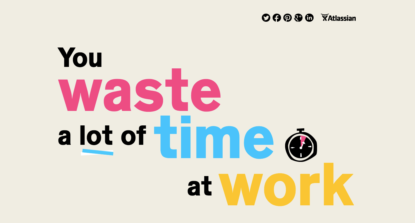 You waste a lot of time at work